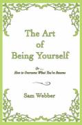The Art of Being Yourself: Or ... How to Overcome What You've Become - Webber, Sam