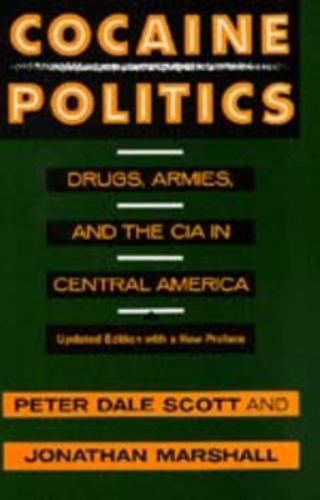 Cocaine Politics : Drugs, Armies, and the CIA in Central America - Peter D. Scott; Jonathan Marshall