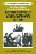 The Third Republic from Its Origins to the Great War, 1871 1914