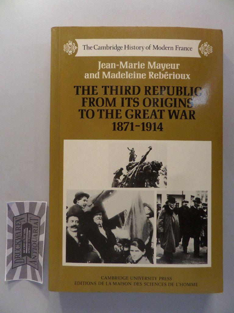 The Third Republic from Its Origins to the Great War, 1871 1914. - Mayeur, J.M. and R. Reberioux