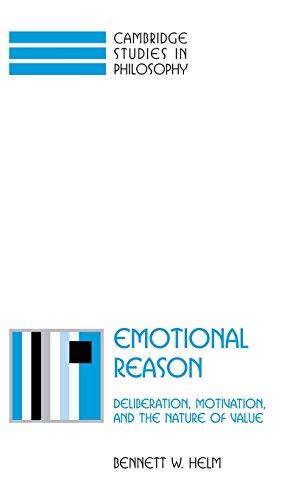 Emotional Reason: Deliberation, Motivation, and the Nature of Value (Cambridge Studies in Philosophy) - Bennett W. Helm