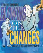 Blowing on the Changes: The Art of the Jazz Horn Players
