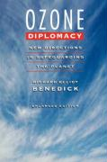 Ozone Diplomacy: New Directions in Safeguarding the Planet, Enlarged Edition