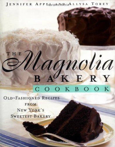 The Magnolia Bakery Cookbook: Old-Fashioned Recipes From New York's Sweetest Bakery - Appel, Jennifer; Torey, Allysa