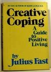 Creative coping: A guide to positive living - Julius Fast
