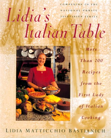 Lidia's Italian Table: More Than 200 Recipes From The First Lady Of Italian Cooking - Lidia Bastianich