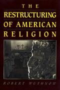 The Restructuring of American Religion: Society and Faith Since World War II