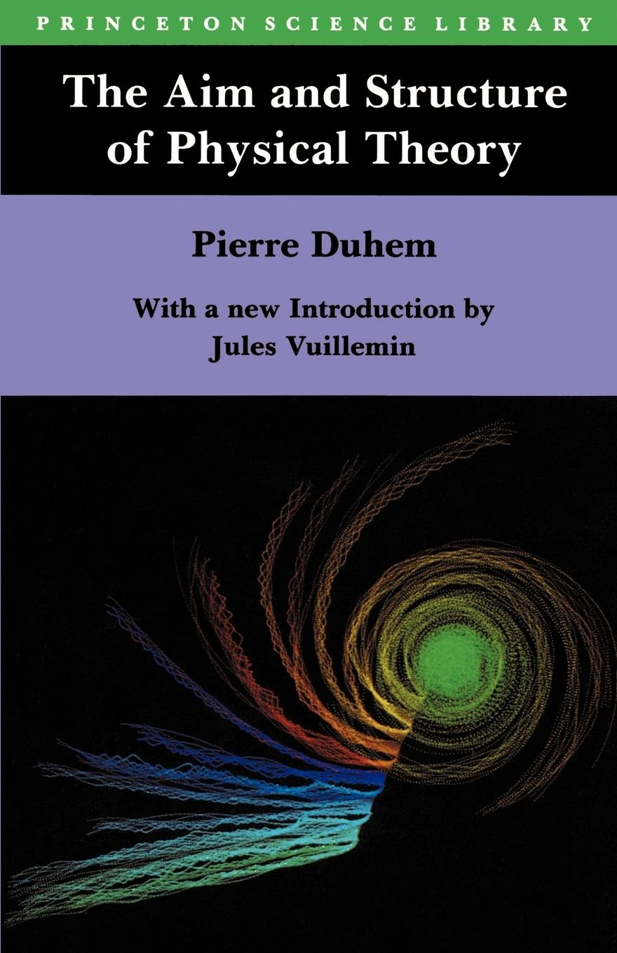 The Aim and Structure of Physical Theory - Duhem, Pierre Maurice Marie