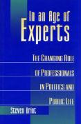 In an Age of Experts: The Changing Roles of Professionals in Politics and Public Life