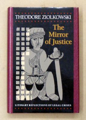 The mirror of justice. Literary reflections of legal crises. - Ziolkowski, Theodore
