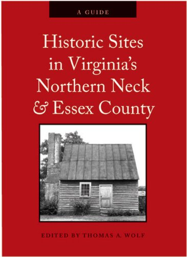 Historic Sites in Virginia's Northern Neck and Essex County: A Guide - Thomas A. Wolf