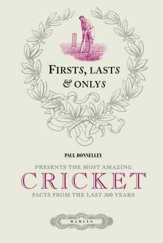 Firsts, Lasts & Onlys of Cricket: Presenting the most amazing cricket facts f. - Donnelley, Paul