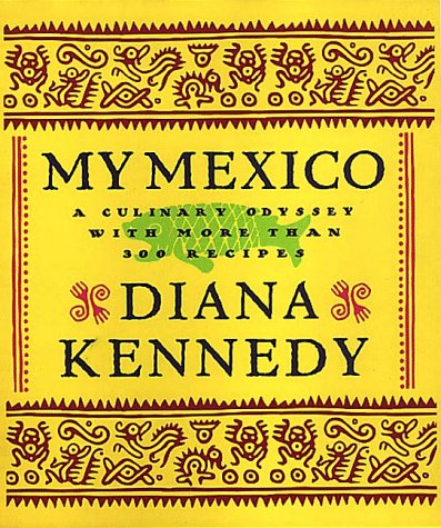My Mexico: A Culinary Odyssey with More Than 300 Recipes - Diana Kennedy