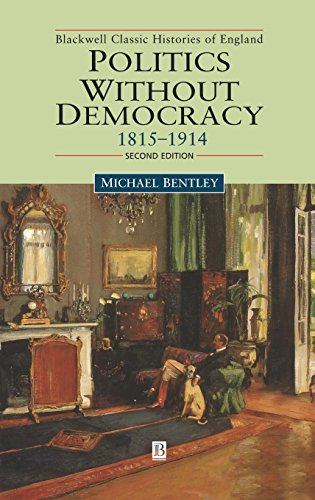 Politics without Democracy: England 1815-1918 (Blackwell Classic Histories of England) - Michael Bentley