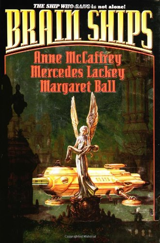 Brain Ships (PartnerShip  &  The Ship Who Searched) - Anne McCaffrey; Mercedes Lackey; Margaret Ball