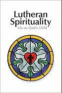 Lutheran Spirituality: Life as God's Child