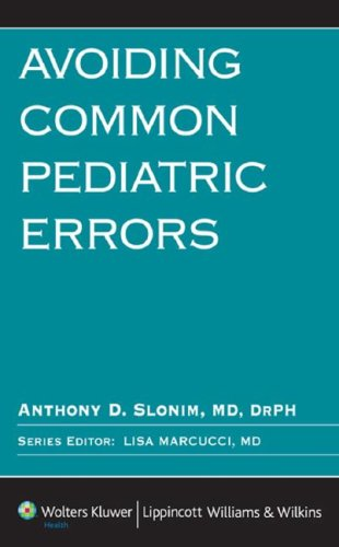 Avoiding Common Pediatric Errors (Avoiding Common Errors) - Anthony D. Slonim MD DrPH