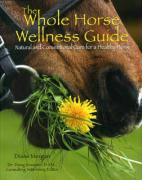 The Whole Horse Wellness Guide: Natural and Conventional Care for a Healthy Horse - Morgan, Diane