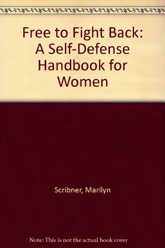 Free to Fight Back : A Self-Defense Handbook for Women - Marilyn Scribner