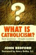 What is Catholicism?: Hard Questions--Straight Answers