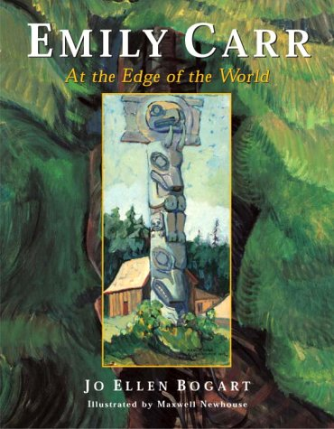 Emily Carr: At the Edge of the World - Jo Ellen Bogart