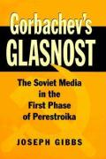 Gorbachev's Glasnost: The Soviet Media in the First Phase of Perestroika