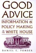 Good Advice: Information and Policy Making in the White House
