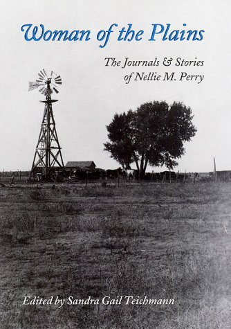 Woman of the Plains: The Journals and Stories of Nellie M. Perry (West Texas A & M University Series) - Sandra Gail Teichmann