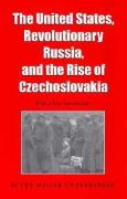 The United States, Revolutionary Russia, and the Rise of Czechoslavakia