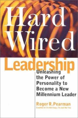 Hardwired Leadership : Unleashing the Power of Personality to Become a New Millennium Leader - Roger R. Pearman