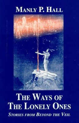 Ways of the Lonely Ones - Manly P. Hall