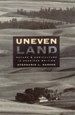 Uneven Land : Nature and Agriculture in American Writing - Stephanie L. Sarver