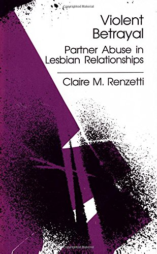 Violent Betrayal: Partner Abuse in Lesbian Relationships - Claire M. Renzetti