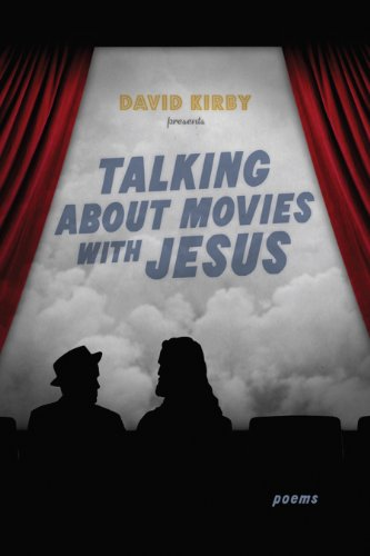 Talking about Movies with Jesus: Poems (Southern Messenger Poets) - David Kirby