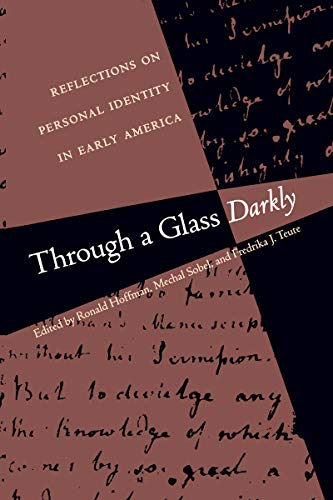 Through a Glass Darkly Reflections on Personal Identity in Early America Published for the Omohundro Institute of Early American History and Culture, Williamsburg, Virginia