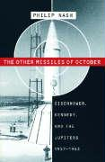 Other Missiles of October: Eisenhower, Kennedy, and the Jupiters, 1957-1963