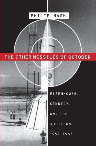 The Other Missiles of October: Eisenhower, Kennedy, and the Jupiters, 1957-1963 - Philip Nash