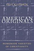 American Originals: Homemade Varieties of Christianity