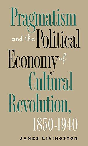 Pragmatism and the Political Economy of Cultural Evolution (Cultural Studies of the United States) - James Livingston