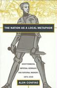 Nation as a Local Metaphor: Wurttemberg, Imperial Germany, and National Memory, 1871-1918