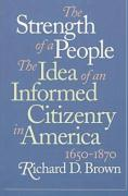 Strength of a People: The Idea of an Informed Citizenry in America, 1650-1870