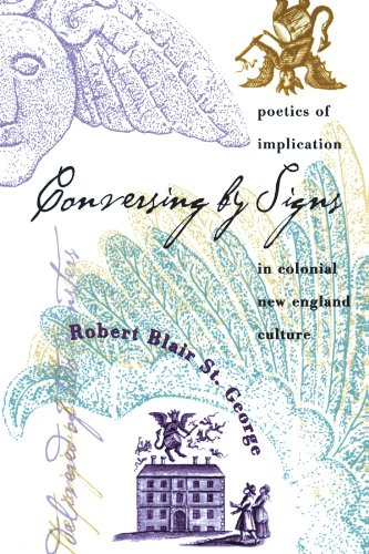 Conversing by Signs: Poetics of Implication in Colonial New England Culture - Robert Blair St. George