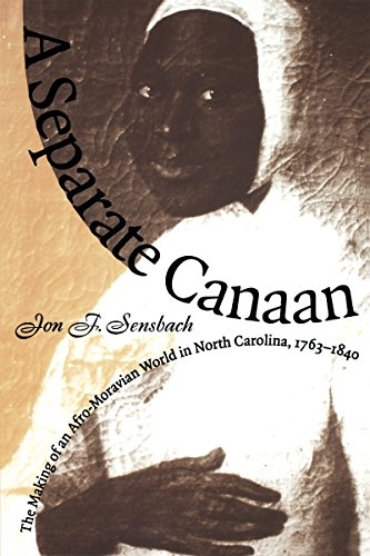 A Separate Canaan: The Making of an Afro-Moravian World in North Carolina, 1763-1840 (Published for the Omohundro Institute of Early America - Jon F. Sensbach