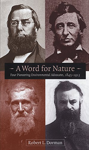 A Word for Nature: Four Pioneering Environmental Advocates, 1845-1913 - Robert L. Dorman