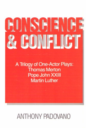 Conscience and Conflict: A Trilogy of 1 Actor Plays : Thomas Merton, Pope John Xxiii, Martin Luthe  R - Anthony T. Padovano