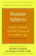 Russian Subjects: Empire, Nation, and the Culture of the Golden Age