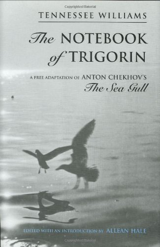 The Notebook of Trigorin: A Free Adaptation of Anton Chekhov's The Sea Gull - Tennessee Williams