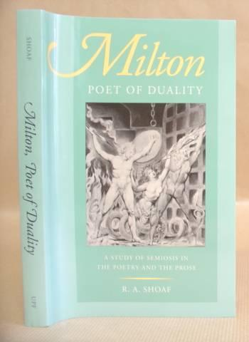 Milton - Poet Of Duality. A Study Of Semiosis In The Poetry And The Prose - Shoaf, R A