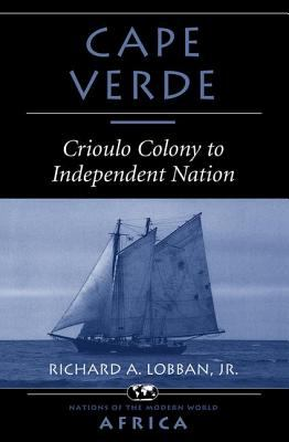 Cape Verde : Crioulo Colony to Independent Nation - Richard A. Lobban