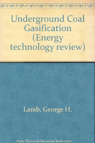 Underground Coal Gasification (Energy technology review) - George H. Lamb